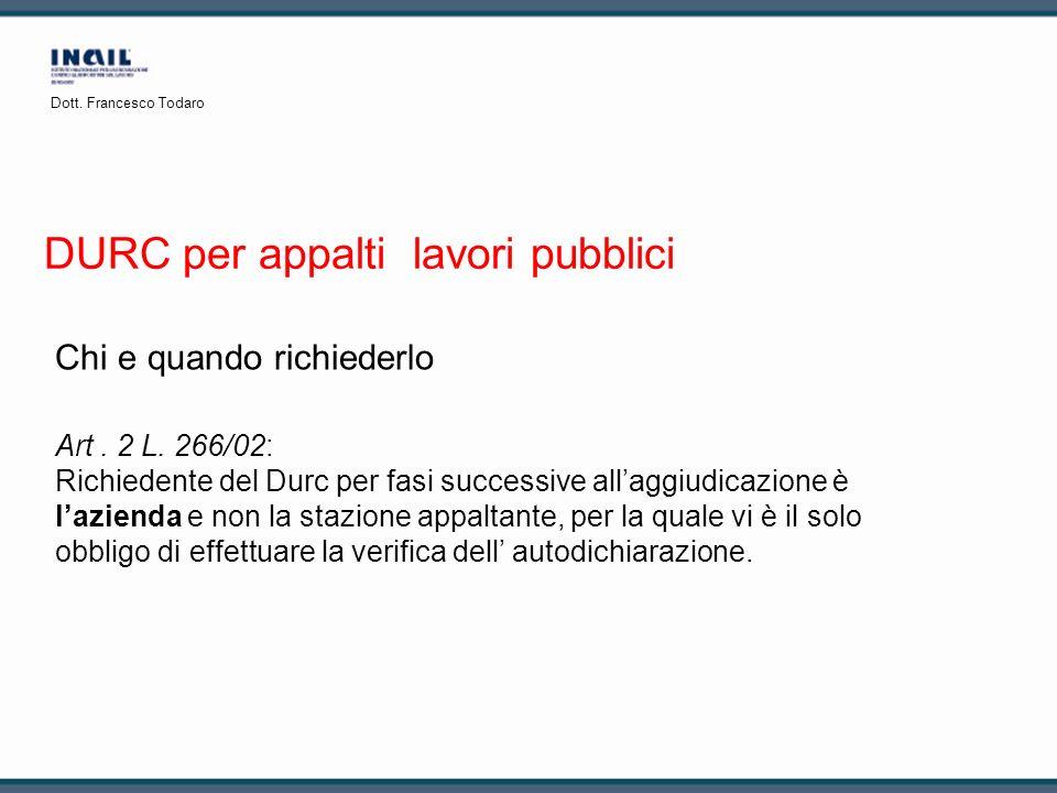 Chi e quando richiederlo Art. 2 L. 266/02: Richiedente del Durc per fasi successive allaggiudicazione è lazienda e non la stazione appaltante, per la