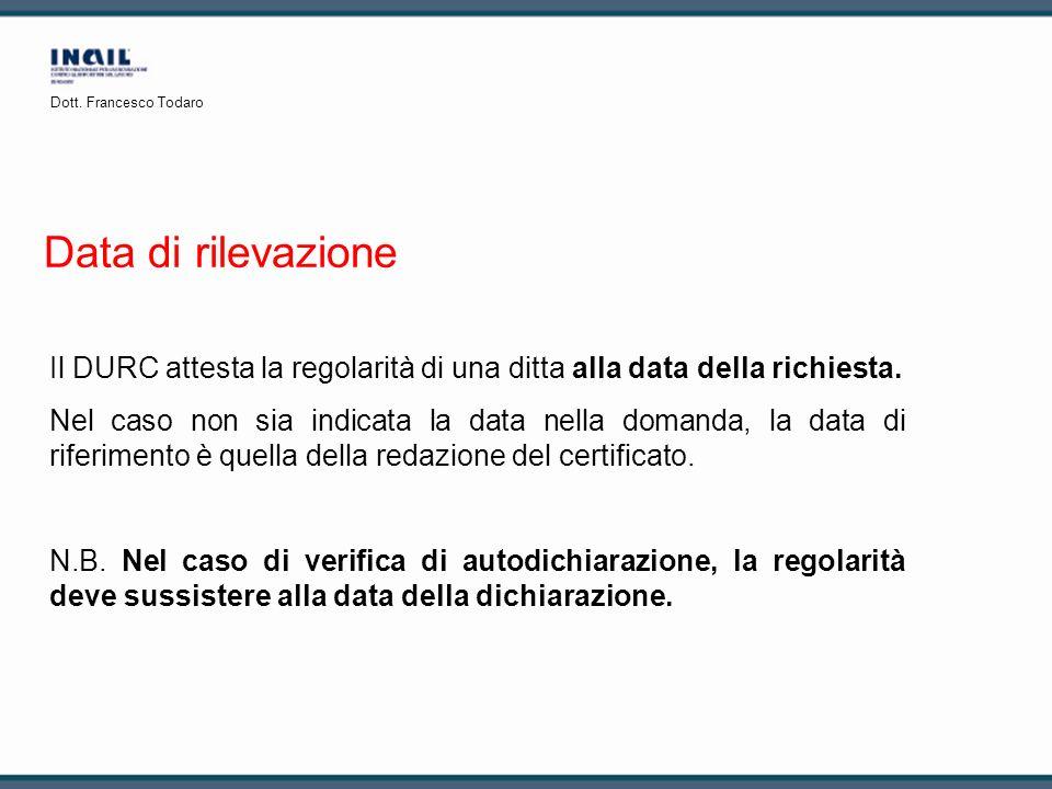 Data di rilevazione Il DURC attesta la regolarità di una ditta alla data della richiesta. Nel caso non sia indicata la data nella domanda, la data di