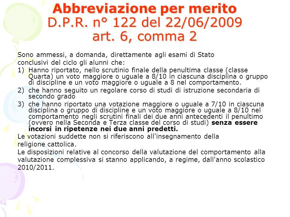 Abbreviazione per merito D.P.R. n° 122 del 22/06/2009 art. 6, comma 2 Sono ammessi, a domanda, direttamente agli esami di Stato conclusivi del ciclo g