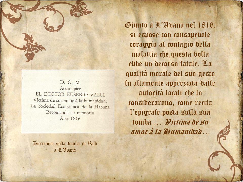 Giunto a LAvana nel 1816, si espose con consapevole coraggio al contagio della malattia che,questa volta ebbe un decorso fatale.