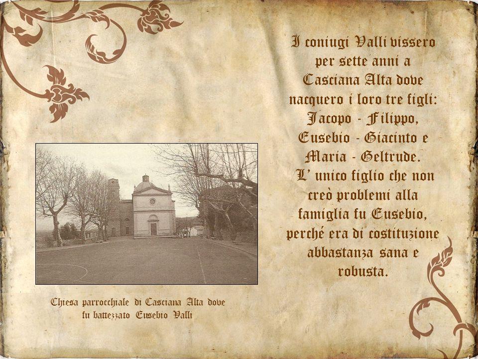 I coniugi Valli vissero per sette anni a Casciana Alta dove nacquero i loro tre figli: Jacopo - Filippo, Eusebio - Giacinto e Maria - Geltrude.