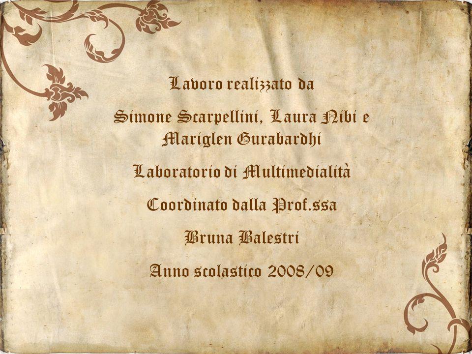 Lavoro realizzato da Simone Scarpellini, Laura Nibi e Mariglen Gurabardhi Laboratorio di Multimedialità Coordinato dalla Prof.ssa Bruna Balestri Anno scolastico 2008/09