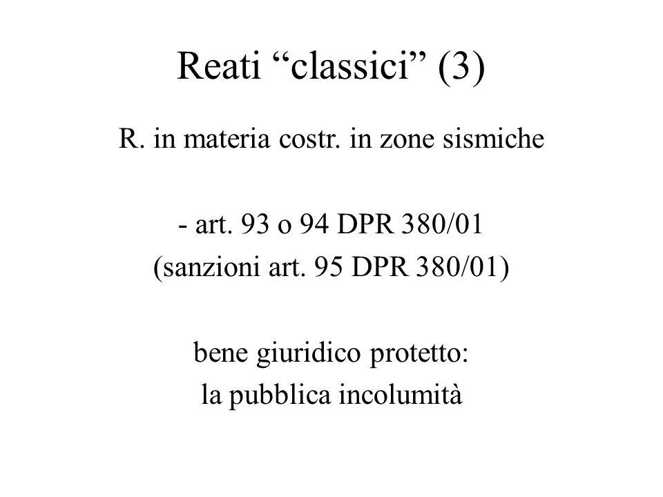 Reati classici (3) R. in materia costr. in zone sismiche - art. 93 o 94 DPR 380/01 (sanzioni art. 95 DPR 380/01) bene giuridico protetto: la pubblica