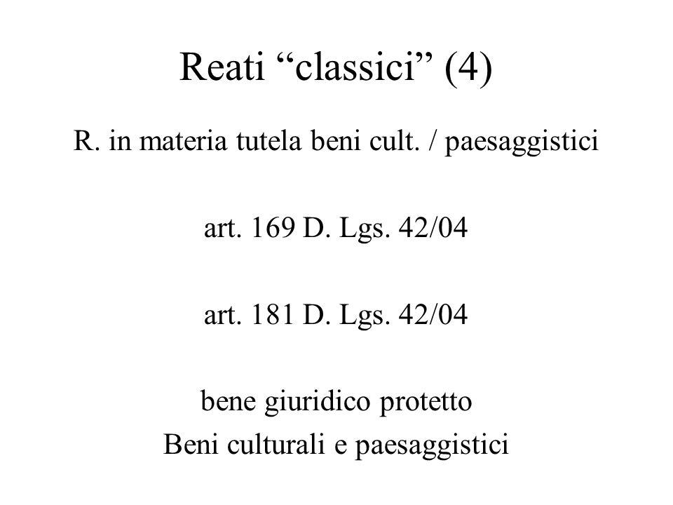 Reati classici (4) R. in materia tutela beni cult. / paesaggistici art. 169 D. Lgs. 42/04 art. 181 D. Lgs. 42/04 bene giuridico protetto Beni cultural