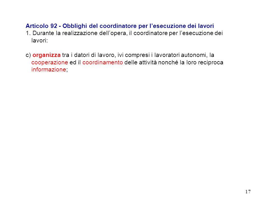 16 Articolo 92 - Obblighi del coordinatore per lesecuzione dei lavori 1. Durante la realizzazione dellopera, il coordinatore per lesecuzione dei lavor