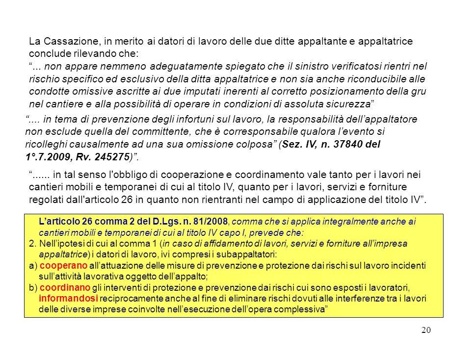 19 Il GUP nel prosciogliere gli imputati, aveva ritenuto che, come evidenziato dal CTU, il sinistro si fosse verificato in primis per negligenze del g