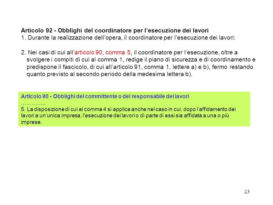 22 Articolo 92 - Obblighi del coordinatore per lesecuzione dei lavori 1. Durante la realizzazione dellopera, il coordinatore per lesecuzione dei lavor