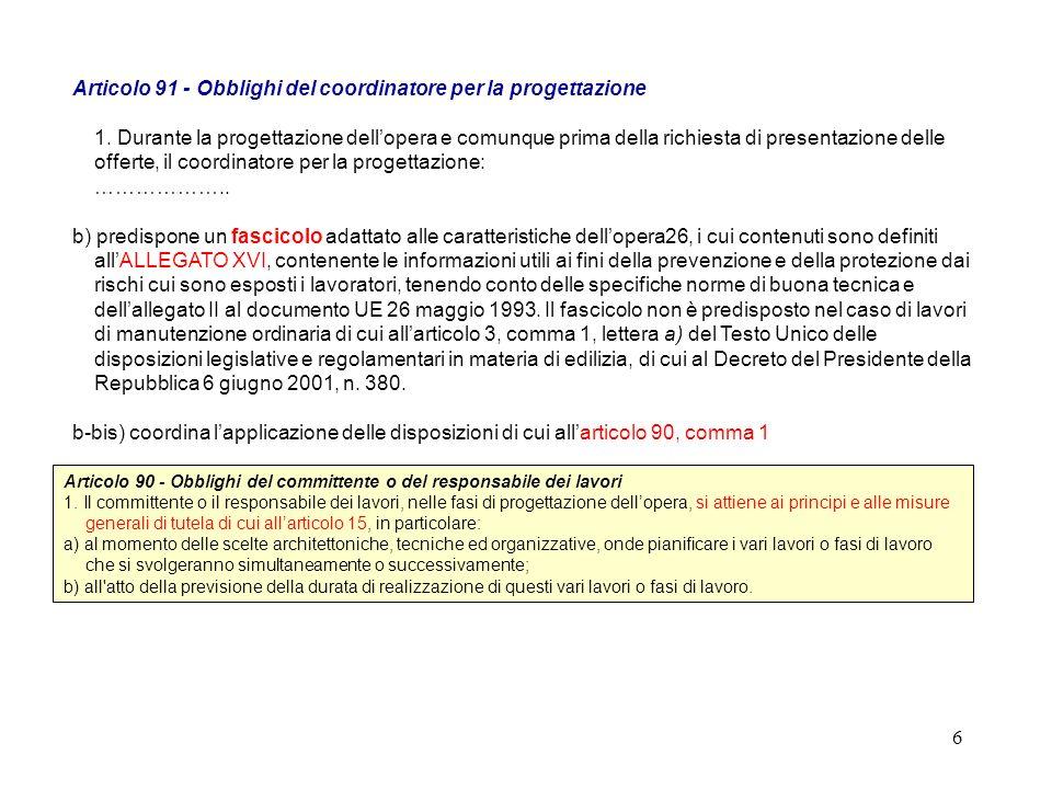5 Articolo 91 - Obblighi del coordinatore per la progettazione 1.Durante la progettazione dellopera e comunque prima della richiesta di presentazione