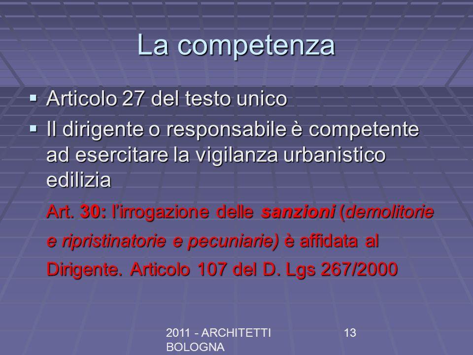 2011 - ARCHITETTI BOLOGNA 13 La competenza Articolo 27 del testo unico Articolo 27 del testo unico Il dirigente o responsabile è competente ad esercit