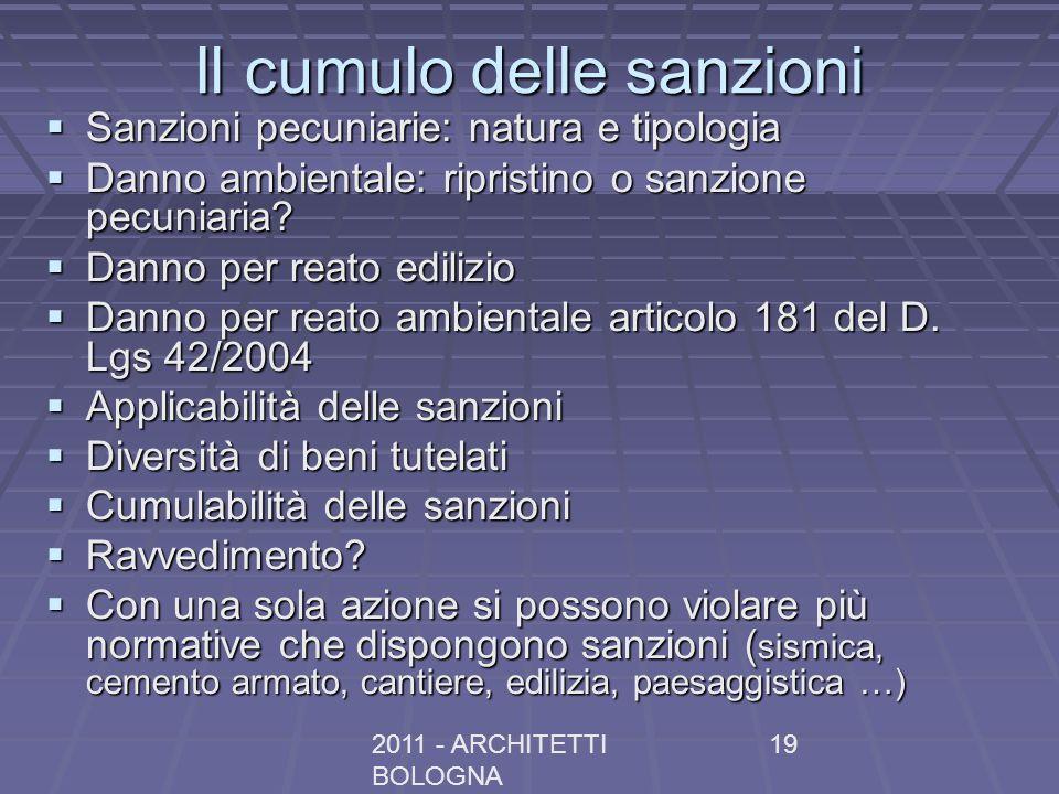 2011 - ARCHITETTI BOLOGNA 19 Il cumulo delle sanzioni Sanzioni pecuniarie: natura e tipologia Sanzioni pecuniarie: natura e tipologia Danno ambientale
