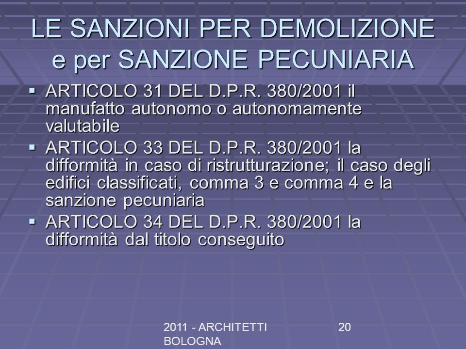 2011 - ARCHITETTI BOLOGNA 20 LE SANZIONI PER DEMOLIZIONE e per SANZIONE PECUNIARIA ARTICOLO 31 DEL D.P.R. 380/2001 il manufatto autonomo o autonomamen