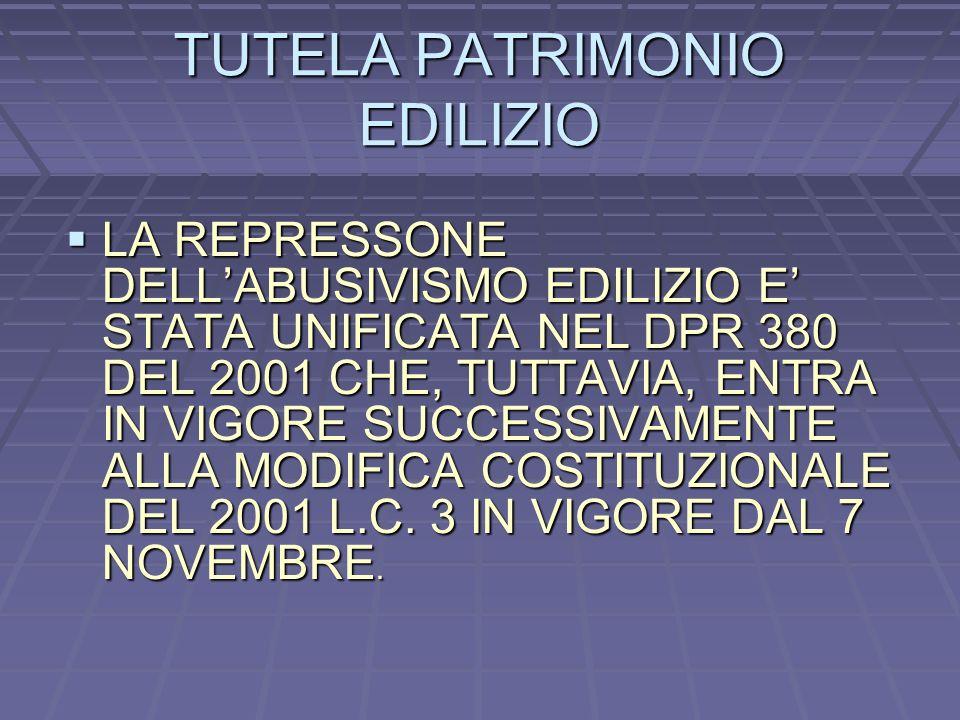 TUTELA PATRIMONIO EDILIZIO LA REPRESSONE DELLABUSIVISMO EDILIZIO E STATA UNIFICATA NEL DPR 380 DEL 2001 CHE, TUTTAVIA, ENTRA IN VIGORE SUCCESSIVAMENTE ALLA MODIFICA COSTITUZIONALE DEL 2001 L.C.