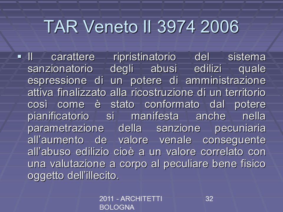 2011 - ARCHITETTI BOLOGNA 32 TAR Veneto II 3974 2006 Il carattere ripristinatorio del sistema sanzionatorio degli abusi edilizi quale espressione di u