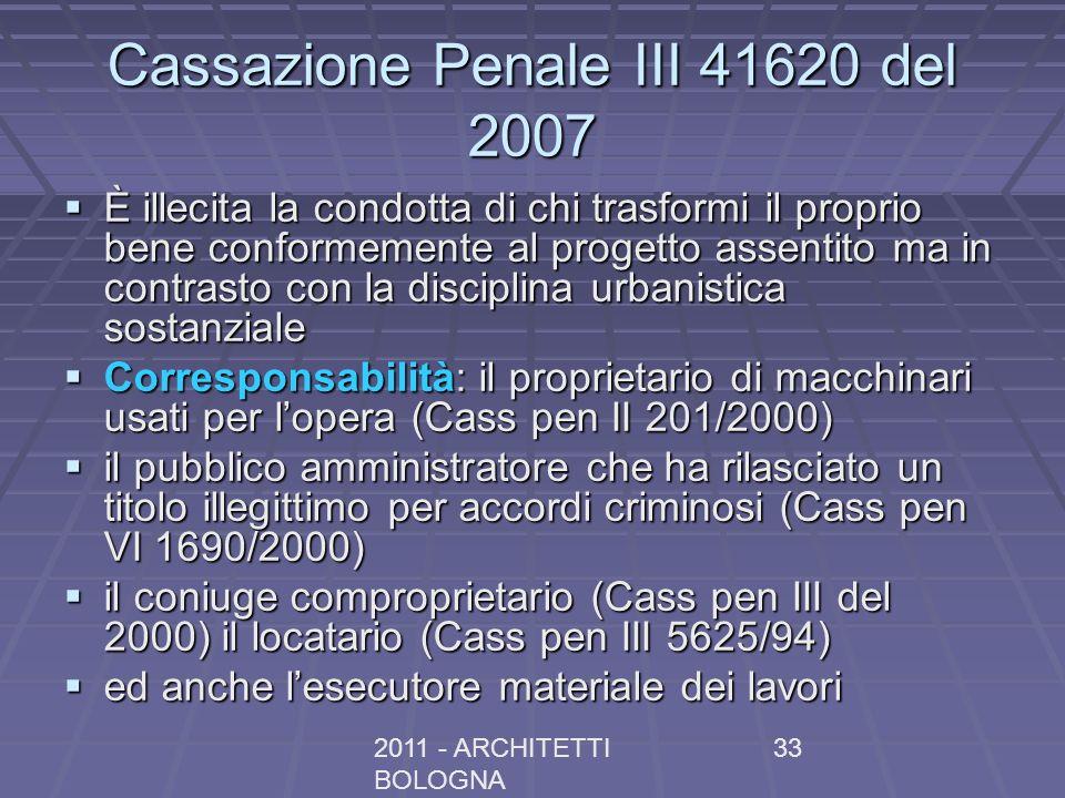 2011 - ARCHITETTI BOLOGNA 33 Cassazione Penale III 41620 del 2007 È illecita la condotta di chi trasformi il proprio bene conformemente al progetto as