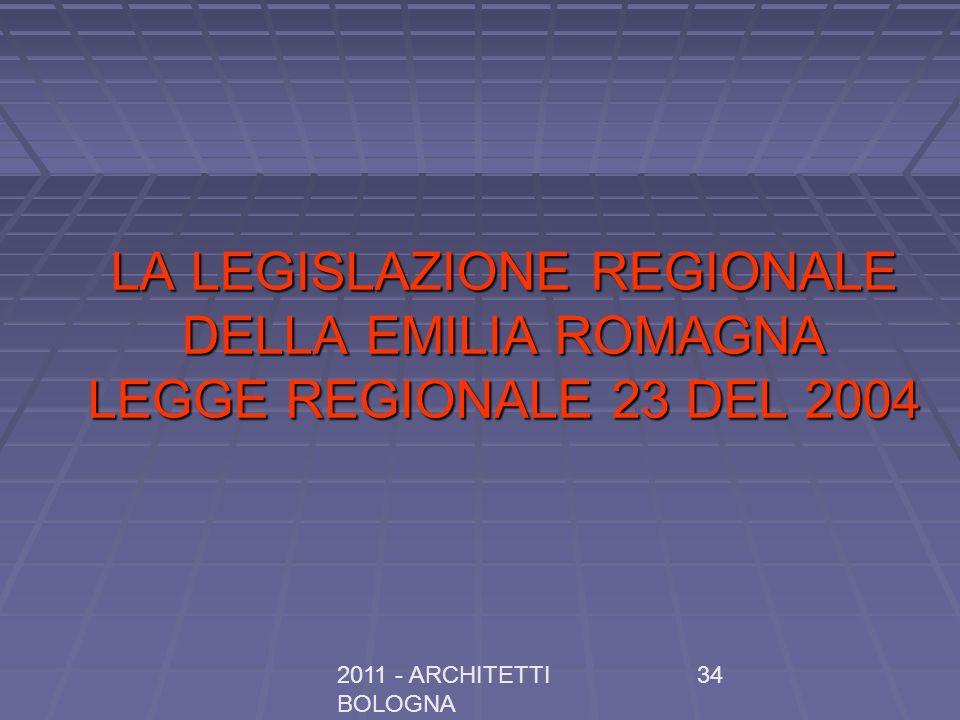 2011 - ARCHITETTI BOLOGNA 34 LA LEGISLAZIONE REGIONALE DELLA EMILIA ROMAGNA LEGGE REGIONALE 23 DEL 2004