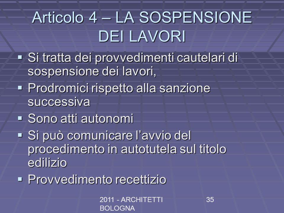 2011 - ARCHITETTI BOLOGNA 35 Articolo 4 – LA SOSPENSIONE DEI LAVORI Si tratta dei provvedimenti cautelari di sospensione dei lavori, Si tratta dei pro