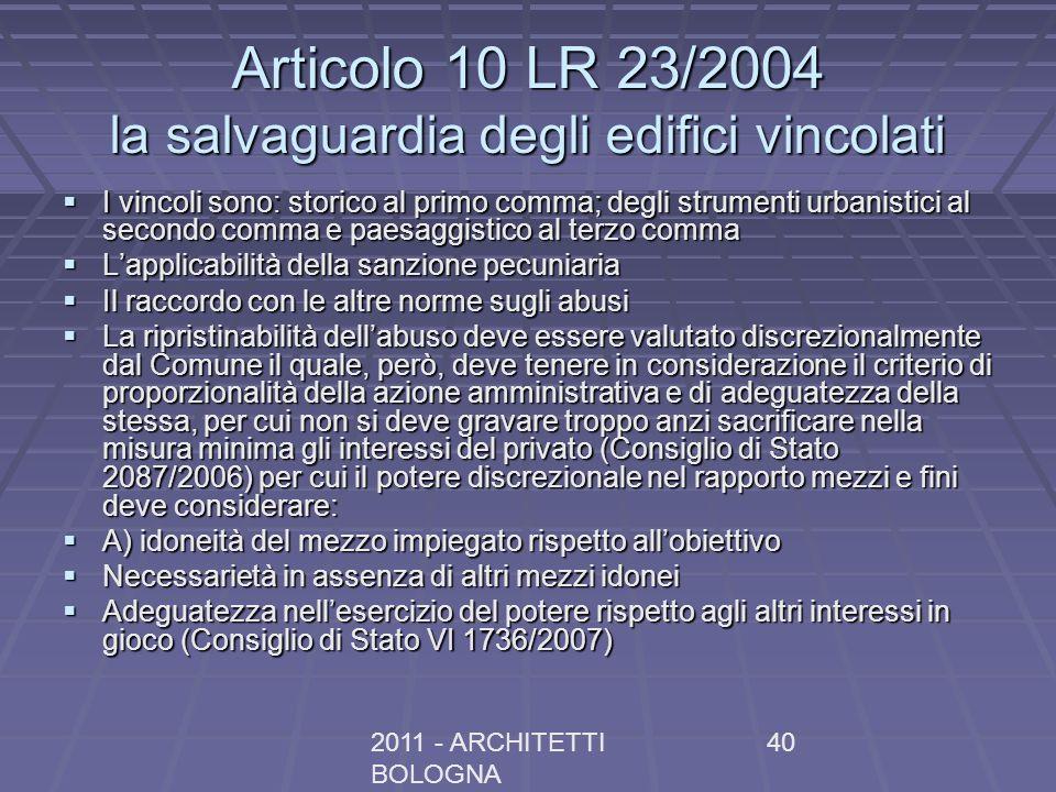 2011 - ARCHITETTI BOLOGNA 40 Articolo 10 LR 23/2004 la salvaguardia degli edifici vincolati I vincoli sono: storico al primo comma; degli strumenti ur