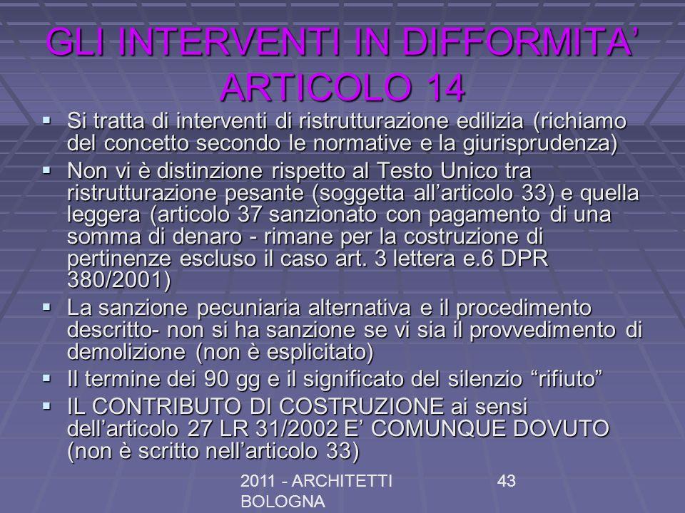 2011 - ARCHITETTI BOLOGNA 43 GLI INTERVENTI IN DIFFORMITA ARTICOLO 14 Si tratta di interventi di ristrutturazione edilizia (richiamo del concetto seco