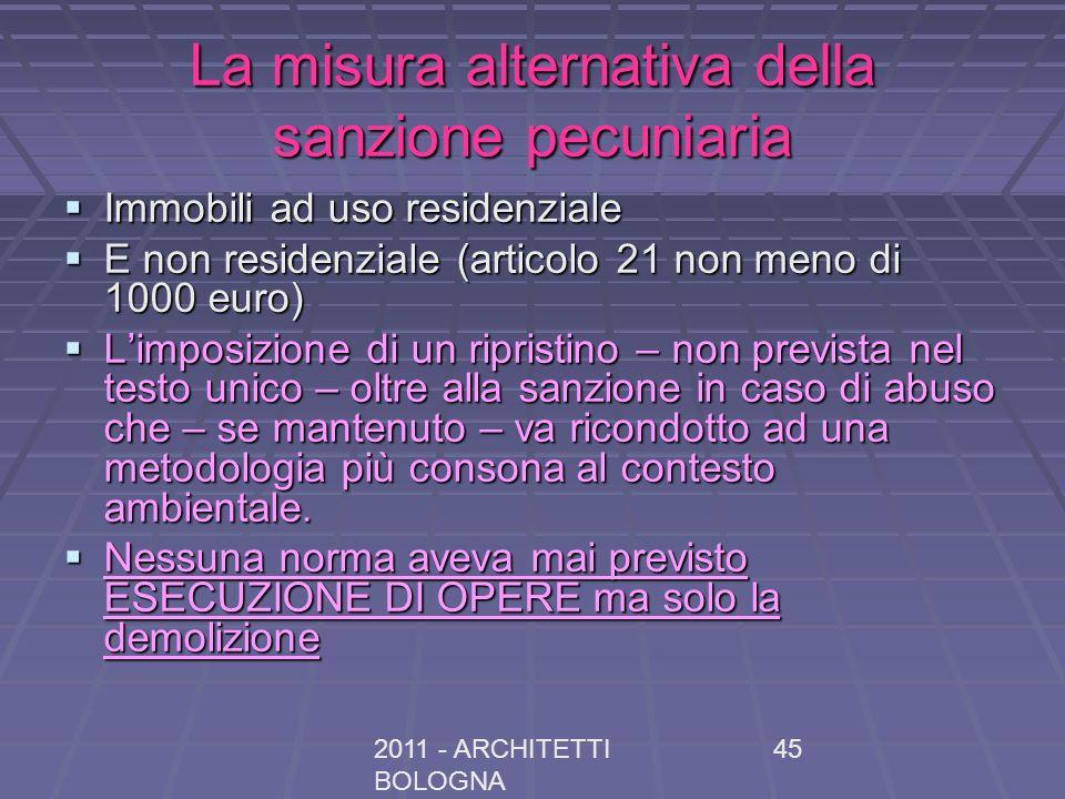 2011 - ARCHITETTI BOLOGNA 45 La misura alternativa della sanzione pecuniaria Immobili ad uso residenziale Immobili ad uso residenziale E non residenzi