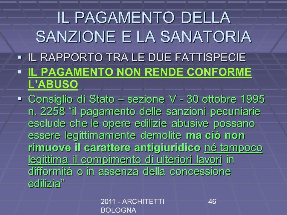 2011 - ARCHITETTI BOLOGNA 46 IL PAGAMENTO DELLA SANZIONE E LA SANATORIA IL RAPPORTO TRA LE DUE FATTISPECIE IL RAPPORTO TRA LE DUE FATTISPECIE IL PAGAM