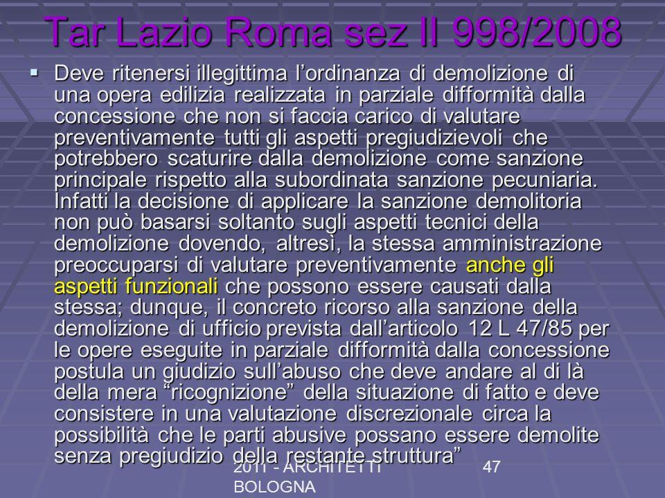 2011 - ARCHITETTI BOLOGNA 47 Tar Lazio Roma sez II 998/2008 Deve ritenersi illegittima lordinanza di demolizione di una opera edilizia realizzata in p