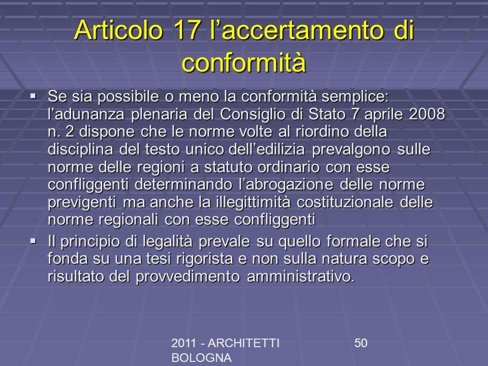 2011 - ARCHITETTI BOLOGNA 50 Articolo 17 laccertamento di conformità Se sia possibile o meno la conformità semplice: ladunanza plenaria del Consiglio di Stato 7 aprile 2008 n.