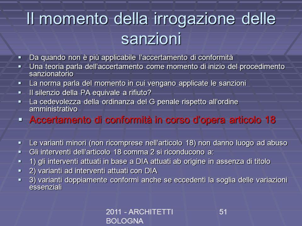 2011 - ARCHITETTI BOLOGNA 51 Il momento della irrogazione delle sanzioni Da quando non è più applicabile laccertamento di conformità Da quando non è p