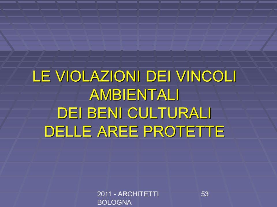 2011 - ARCHITETTI BOLOGNA 53 LE VIOLAZIONI DEI VINCOLI AMBIENTALI DEI BENI CULTURALI DELLE AREE PROTETTE