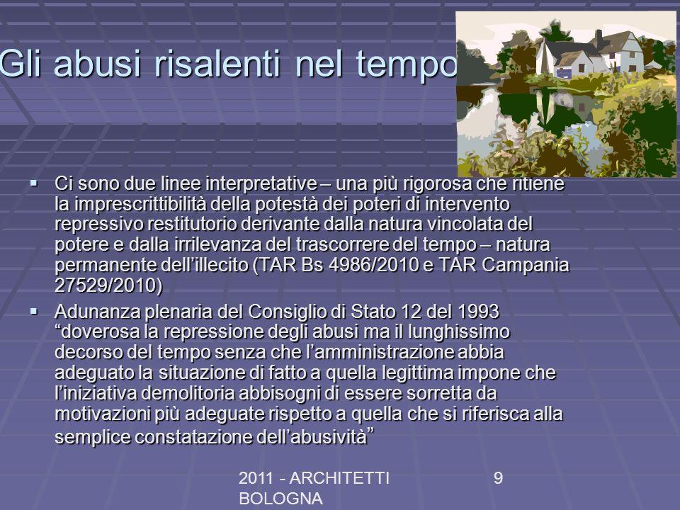 2011 - ARCHITETTI BOLOGNA 9 Gli abusi risalenti nel tempo Ci sono due linee interpretative – una più rigorosa che ritiene la imprescrittibilità della