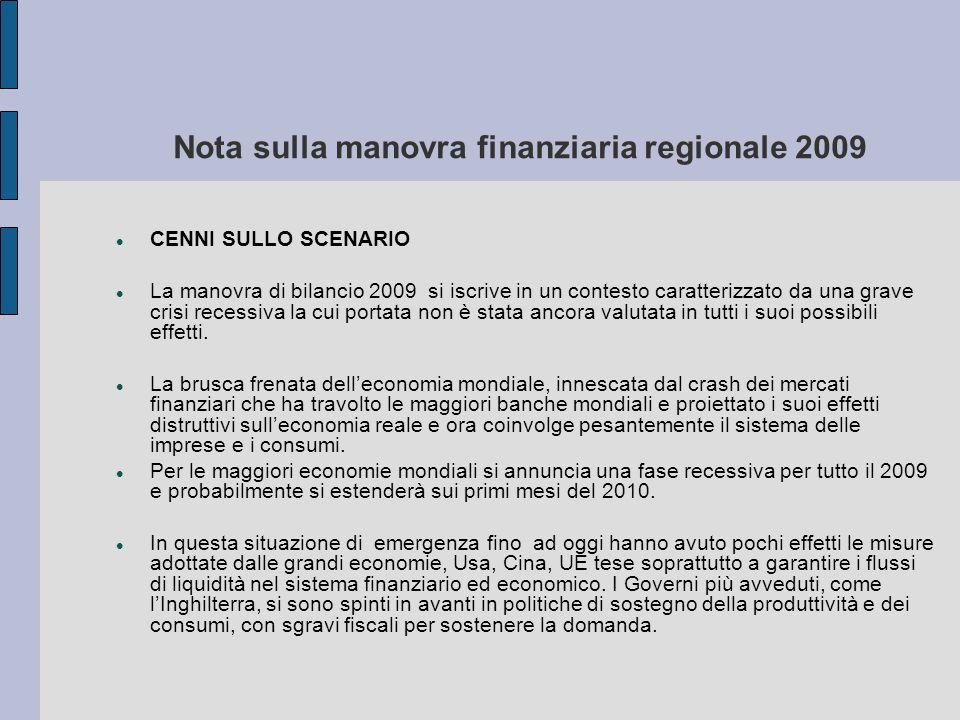 Nota sulla manovra finanziaria regionale 2009 CENNI SULLO SCENARIO La manovra di bilancio 2009 si iscrive in un contesto caratterizzato da una grave c