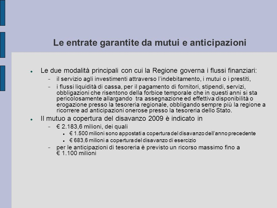 Le entrate garantite da mutui e anticipazioni Le due modalità principali con cui la Regione governa i flussi finanziari: il servizio agli investimenti