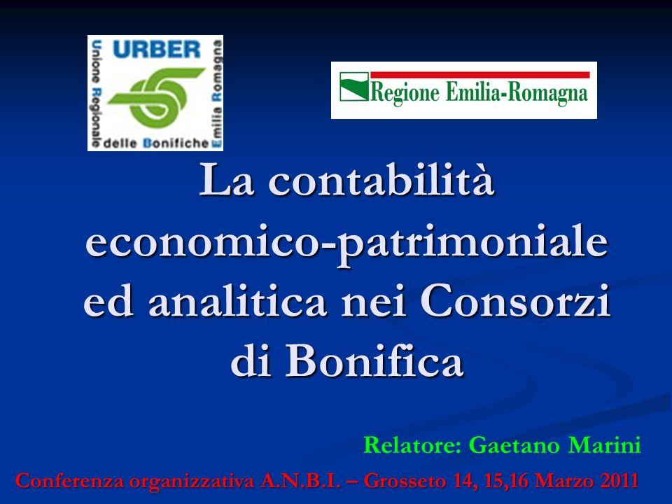 La contabilità economico-patrimoniale ed analitica nei Consorzi di Bonifica Relatore: Gaetano Marini Conferenza organizzativa A.N.B.I. – Grosseto 14,