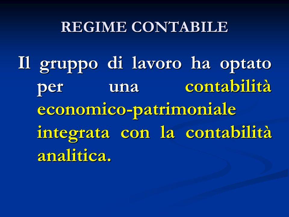REGIME CONTABILE Il gruppo di lavoro ha optato per una contabilità economico-patrimoniale integrata con la contabilità analitica.