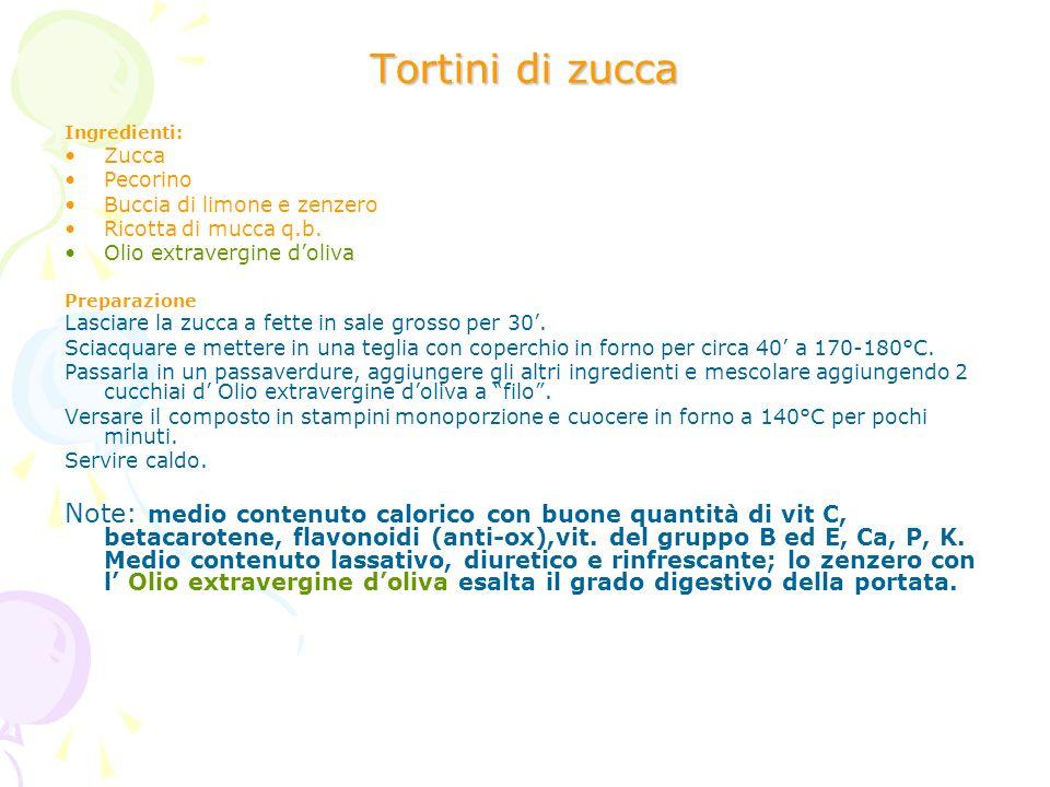 Tortini di zucca Ingredienti: Zucca Pecorino Buccia di limone e zenzero Ricotta di mucca q.b. Olio extravergine doliva Preparazione Lasciare la zucca