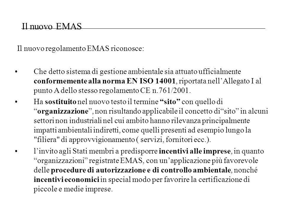 Il nuovo regolamento EMAS riconosce: Che detto sistema di gestione ambientale sia attuato ufficialmente conformemente alla norma EN ISO 14001, riportata nellAllegato I al punto A dello stesso regolamento CE n.761/2001.