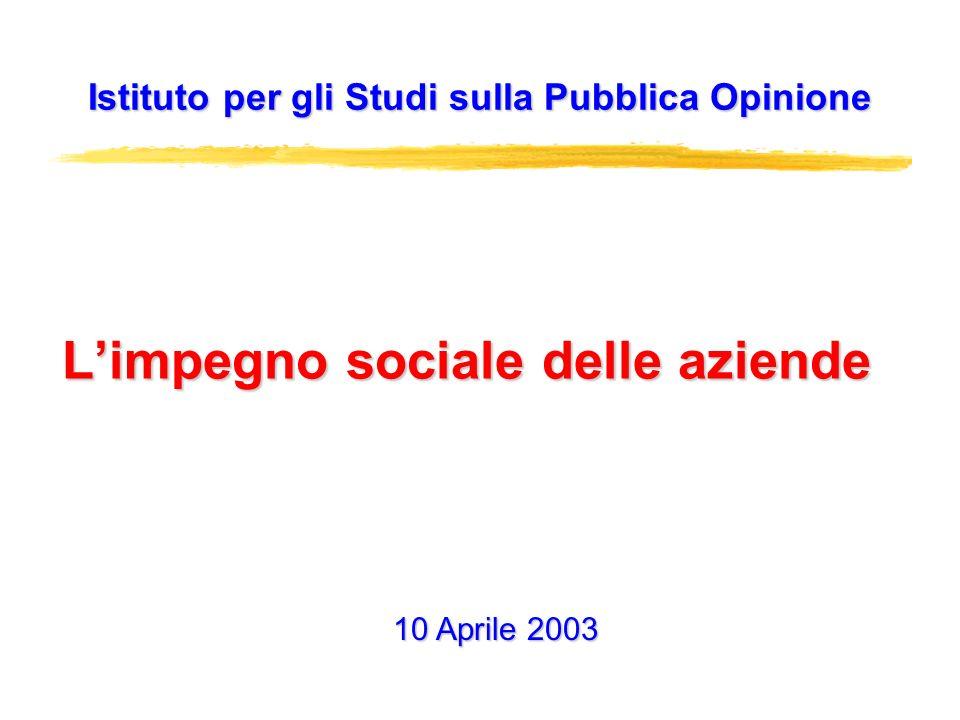 Limpegno sociale delle aziende Istituto per gli Studi sulla Pubblica Opinione 10 Aprile 2003
