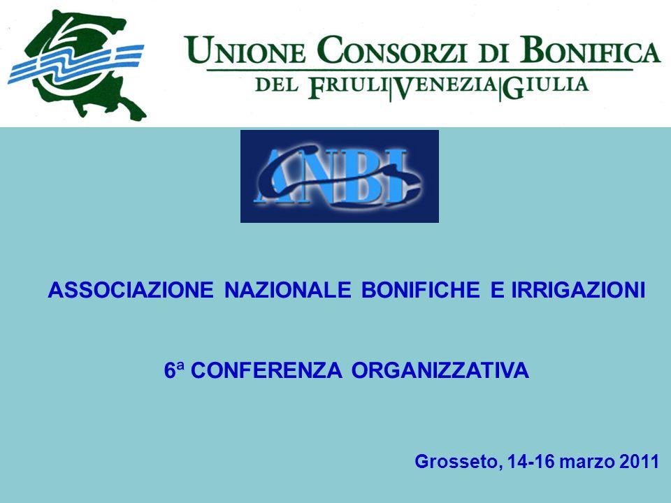 ASSOCIAZIONE NAZIONALE BONIFICHE E IRRIGAZIONI 6ª CONFERENZA ORGANIZZATIVA Grosseto, 14-16 marzo 2011