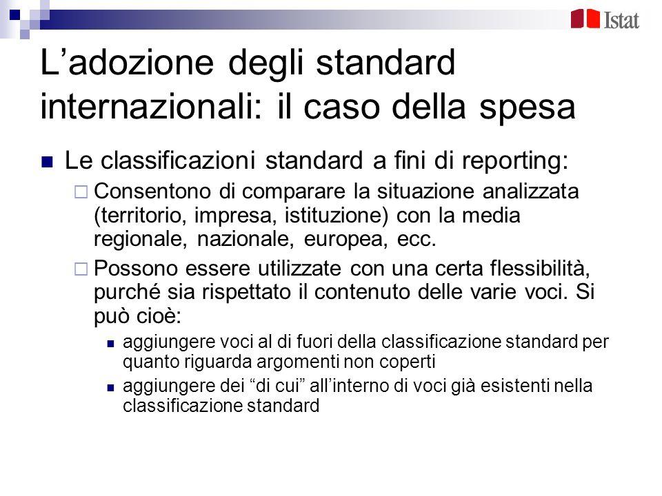 Ladozione degli standard internazionali: il caso della spesa Le classificazioni standard a fini di reporting: Consentono di comparare la situazione an