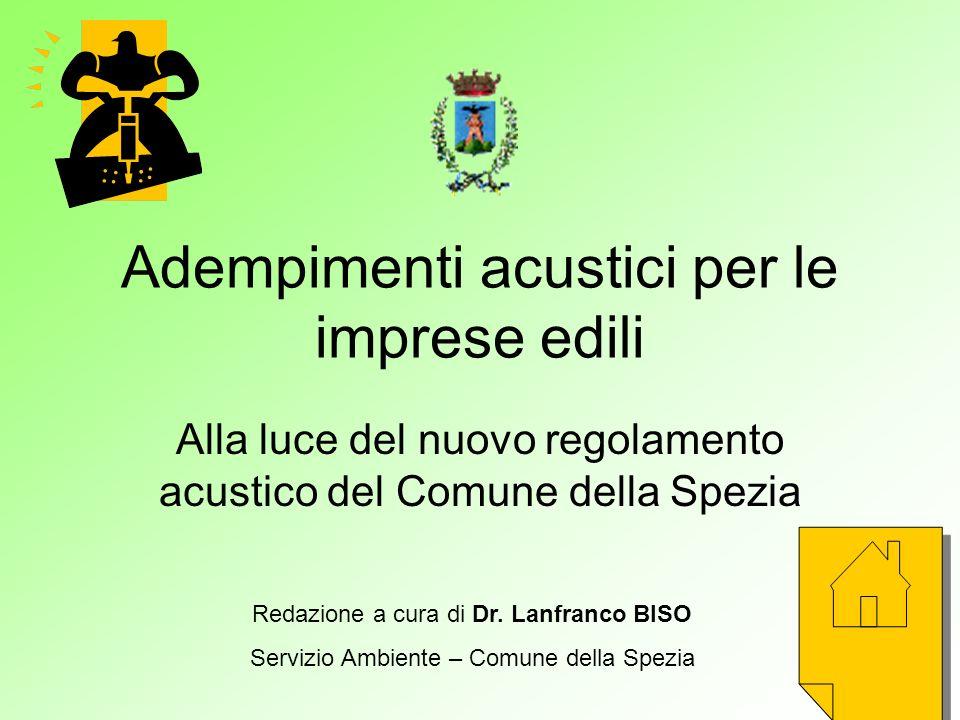 Adempimenti acustici per le imprese edili Alla luce del nuovo regolamento acustico del Comune della Spezia Redazione a cura di Dr. Lanfranco BISO Serv