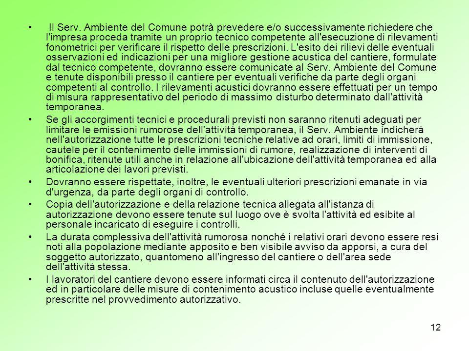 12 Il Serv. Ambiente del Comune potrà prevedere e/o successivamente richiedere che l'impresa proceda tramite un proprio tecnico competente all'esecuzi
