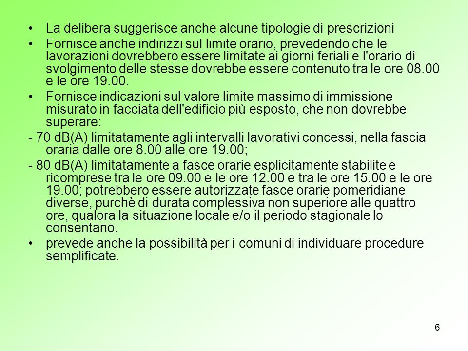 6 La delibera suggerisce anche alcune tipologie di prescrizioni Fornisce anche indirizzi sul limite orario, prevedendo che le lavorazioni dovrebbero e