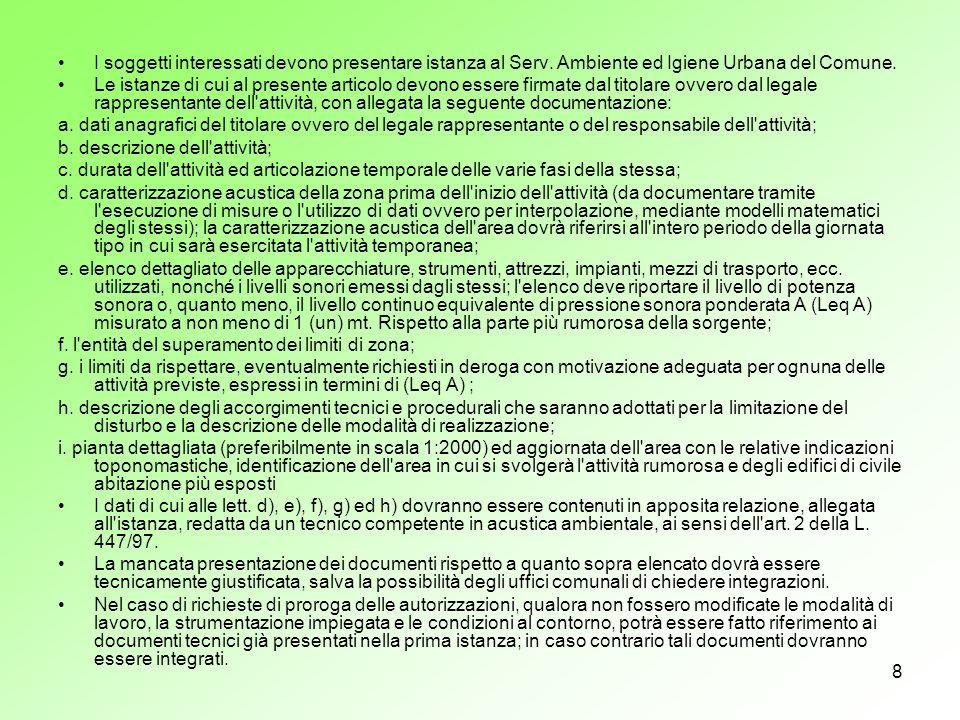 9 Procedura semplificata I soggetti interessati all ottenimento di autorizzazioni per lo svolgimento di attività rumorose temporanee di cui all art.