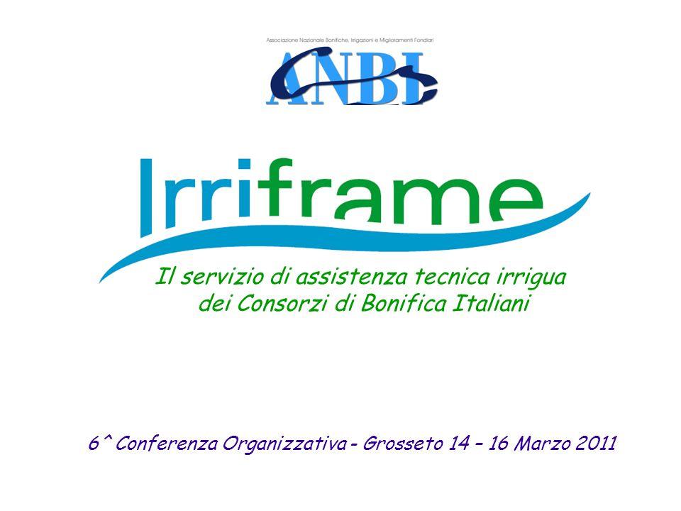 6^ Conferenza Organizzativa - Grosseto 14 – 16 Marzo 2011 Il servizio di assistenza tecnica irrigua dei Consorzi di Bonifica Italiani