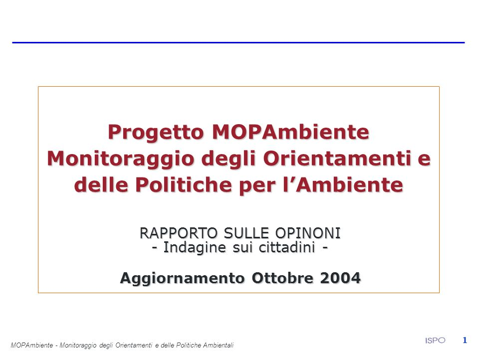 MOPAmbiente - Monitoraggio degli Orientamenti e delle Politiche Ambientali 1 Progetto MOPAmbiente Monitoraggio degli Orientamenti e delle Politiche pe