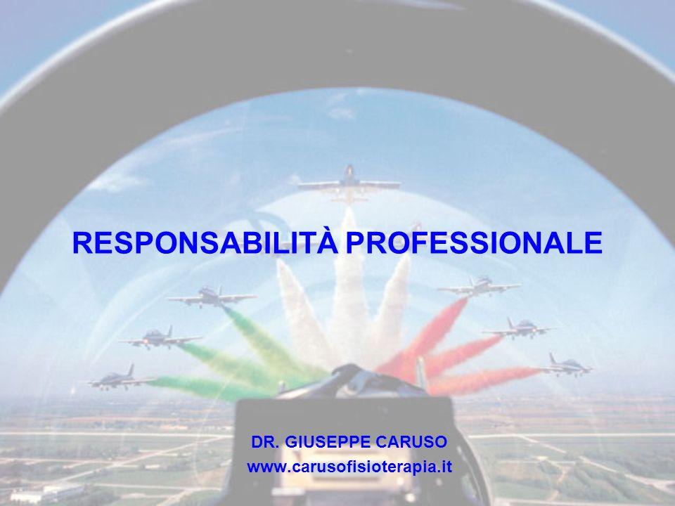RESPONSABILITÀ PROFESSIONALE DR. GIUSEPPE CARUSO www.carusofisioterapia.it