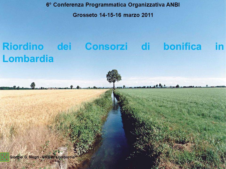 Riordino dei Consorzi di bonifica in Lombardia Giorgio G. Negri - URBIM Lombardia 6° Conferenza Programmatica Organizzativa ANBI Grosseto 14-15-16 mar