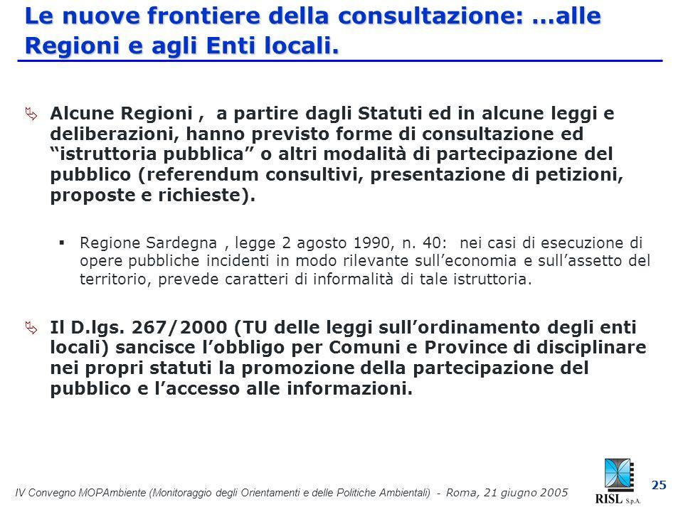IV Convegno MOPAmbiente (Monitoraggio degli Orientamenti e delle Politiche Ambientali) - Roma, 21 giugno 2005 25 Le nuove frontiere della consultazione: …alle Regioni e agli Enti locali.