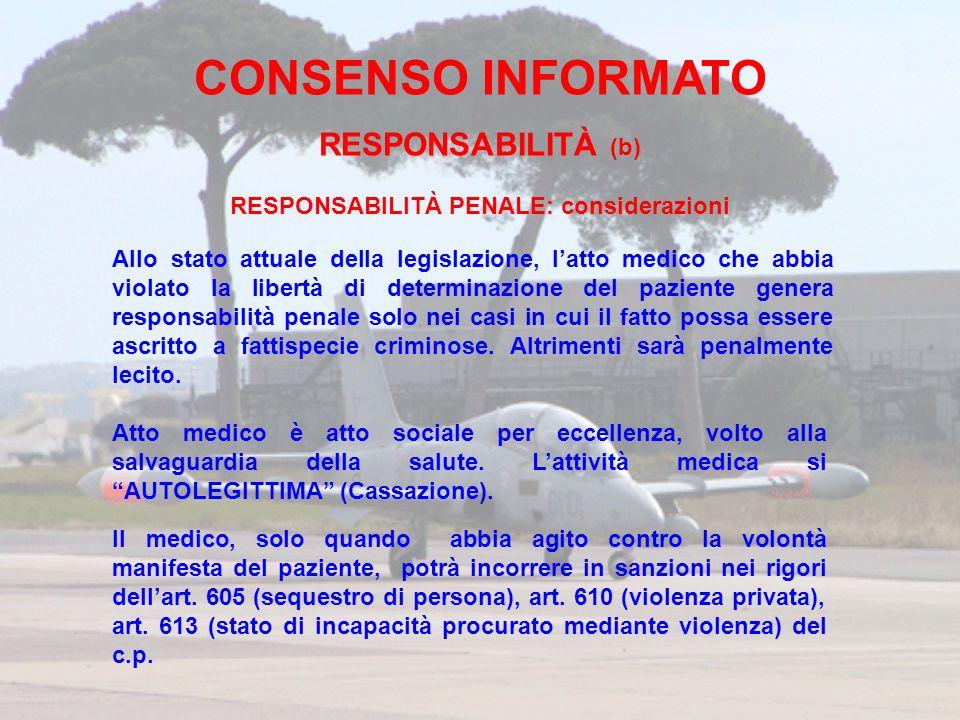 CONSENSO INFORMATO RESPONSABILITÀ (b) RESPONSABILITÀ PENALE: considerazioni Allo stato attuale della legislazione, latto medico che abbia violato la l