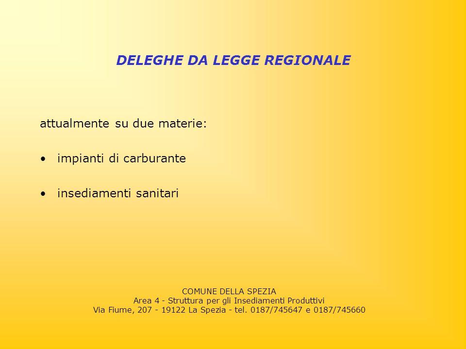 attualmente su due materie: impianti di carburante insediamenti sanitari DELEGHE DA LEGGE REGIONALE COMUNE DELLA SPEZIA Area 4 - Struttura per gli Insediamenti Produttivi Via Fiume, 207 - 19122 La Spezia - tel.