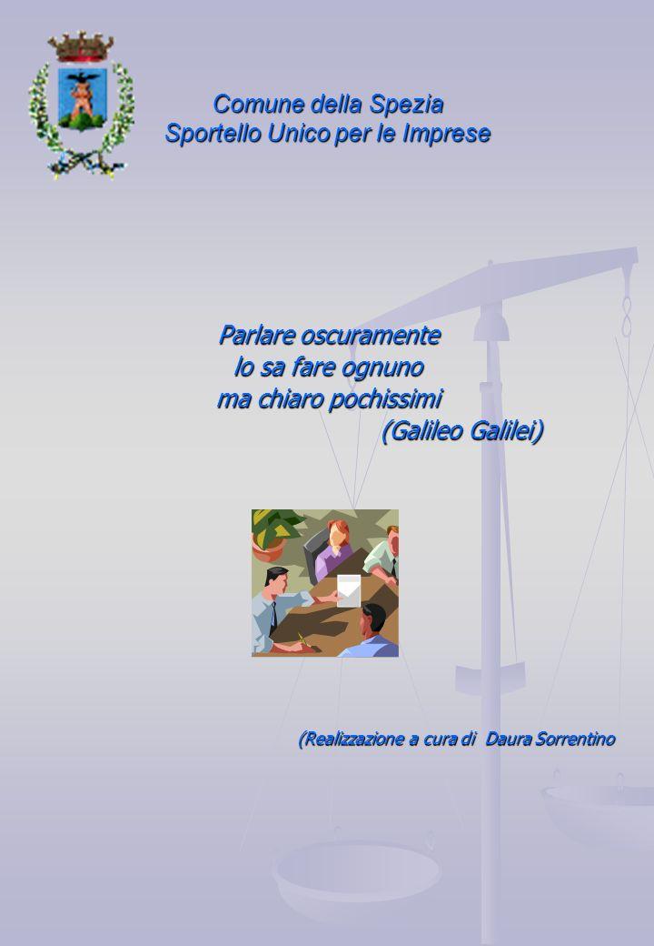 Comune della Spezia Sportello Unico per le Imprese Parlare oscuramente lo sa fare ognuno ma chiaro pochissimi (Galileo Galilei) (Galileo Galilei) (Realizzazione a cura di Daura Sorrentino